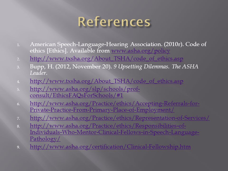 References American Speech-Language-Hearing Association. (2010r). Code of ethics [Ethics]. Available from www.asha.org/policy.